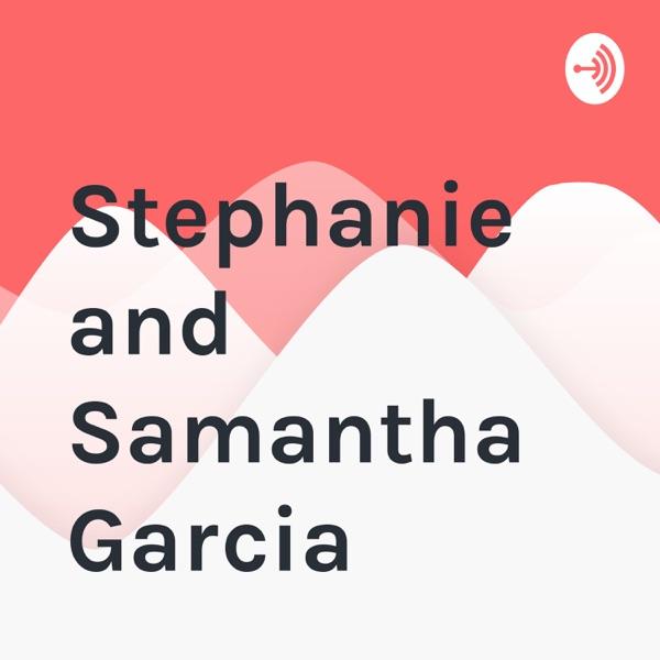 Stephanie and Samantha Garcia