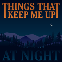 Things That Keep Me Up at Night podcast