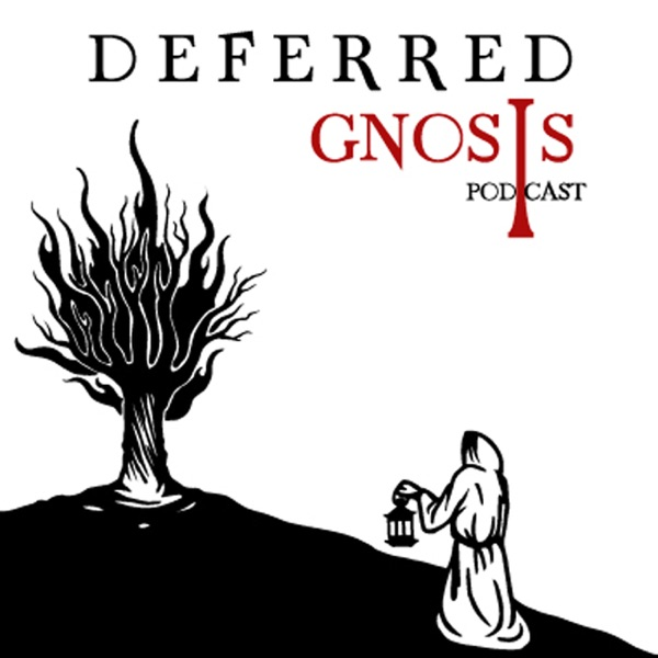 Deferred Gnosis Podcast