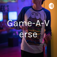 Game-A-Verse podcast
