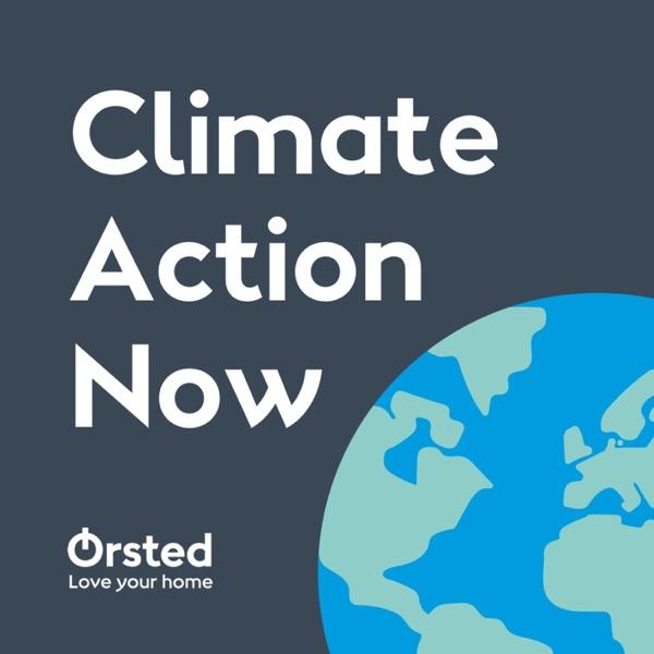 Climate Action Now - An Ørsted podcast on climate change and the solutions