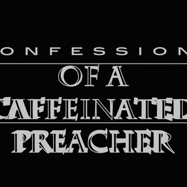 Confessions of a Caffeinated Preacher