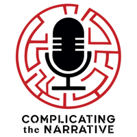 Complicating the Narrative podcast