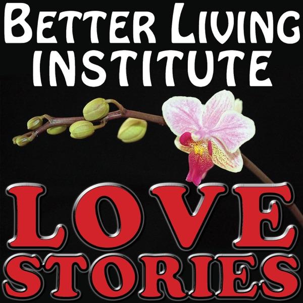 Love Stories Podcast – Better Living Institute