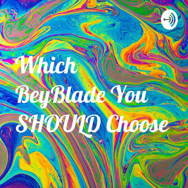 Which BeyBlade You SHOULD Choose