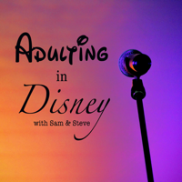 Adulting In Disney: with Sam and Steve podcast