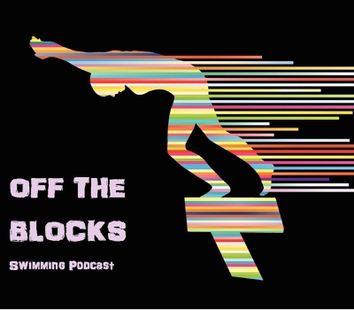 Off The Blocks Swimming Podcast:Off The Blocks Swimming Podcast