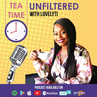 Tea Time With Lovelyti UNFILTERED:Lovelyti