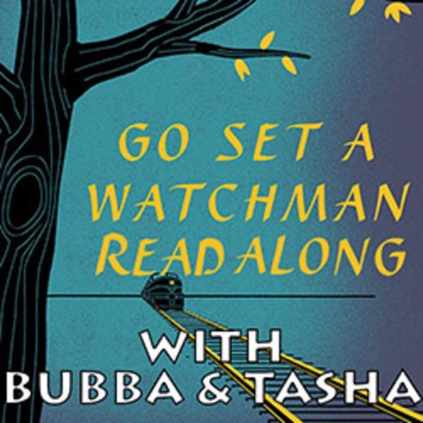Bubba & Tasha's GO SET A WATCHMAN Read Along