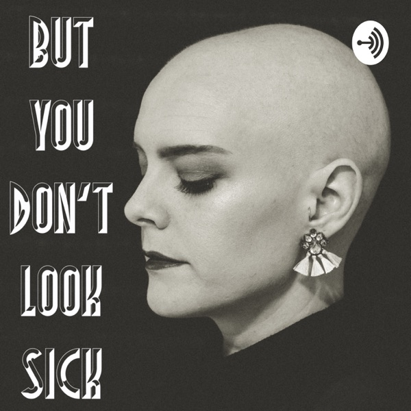 But You Don't Look Sick