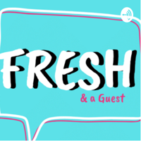 Fresh & a Guest podcast