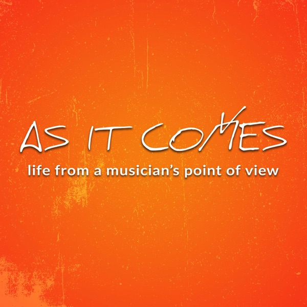 As It Comes Podcast: Life from a Musician's Point of View