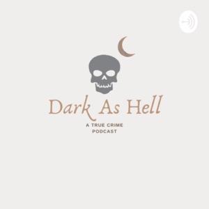 Dark As Hell: A True Crime Podcast