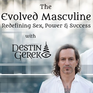 The Evolved Masculine: Redefining Sex, Power & Success