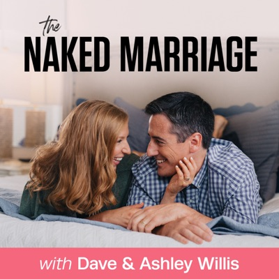 The Naked Marriage Podcast:Dave and Ashley Willis
