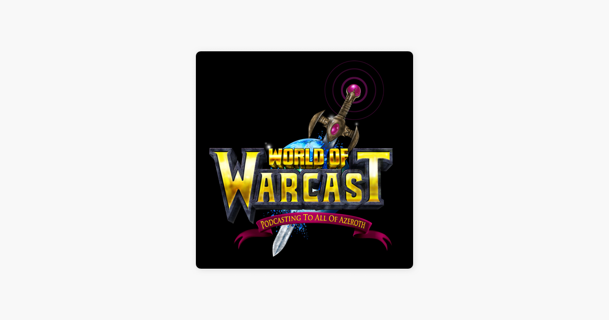 World of Warcast: A World of Warcraft Podcast on Apple Podcasts