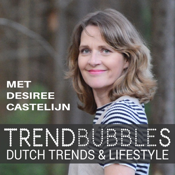 Trendbubbles Dutch Trends & Lifestyle Podcast | Nederlandse podcast met Desiree Castelijn