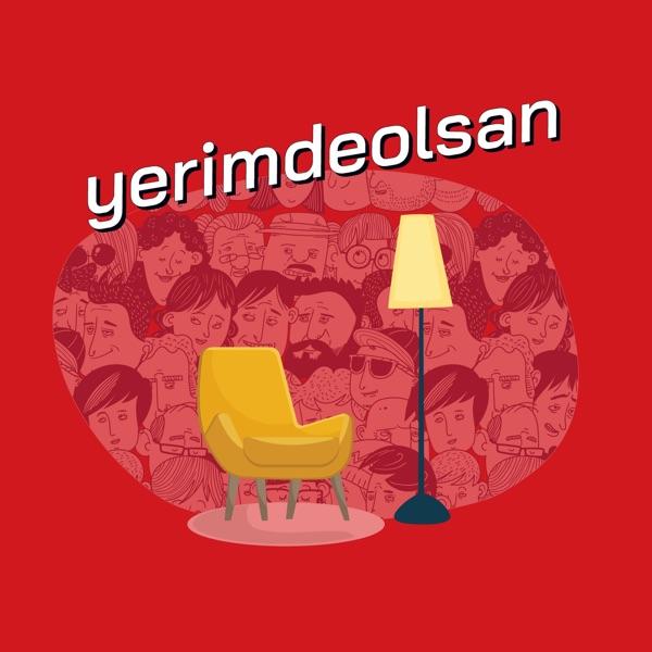 Yerimde Olsan?! - Türkçe Podcast