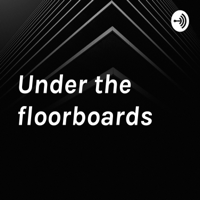 Under the floorboards podcast
