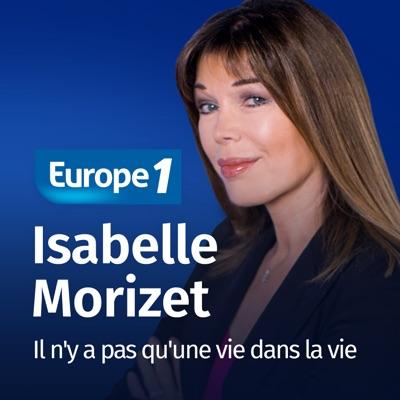 Il n'y a pas qu'une vie dans la vie - Isabelle Morizet:Europe 1