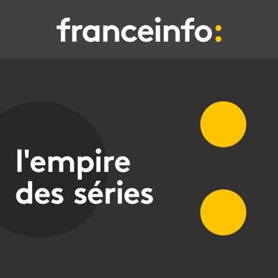 L'empire des séries:franceinfo