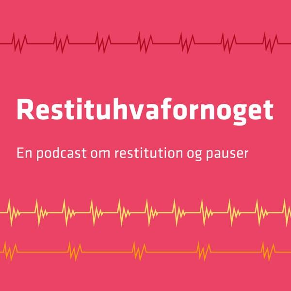 Restituhvafornoget – En podcast om restitution og pausekultur