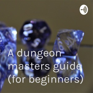 A dungeon masters guide (for beginners)