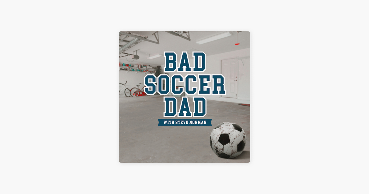 Bad Soccer Dad on Apple Podcasts