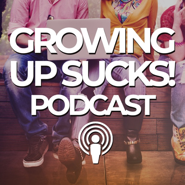 Growing Up Sucks Podcast