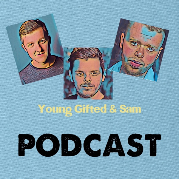 The Young Gifted and Sam Podcast