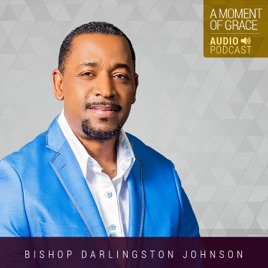 Moment Of Grace >> A Moment Of Grace With Bishop Darlingston Johnson On Apple Podcasts