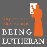 Being Lutheran Podcast podcast