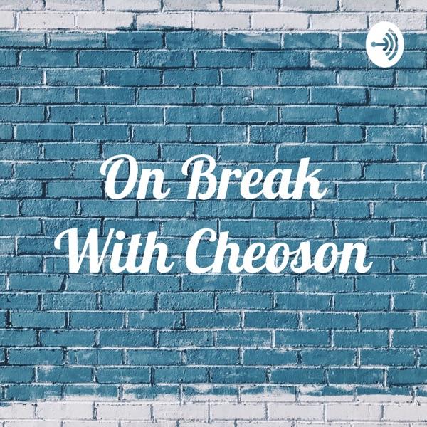 On Break With Cheoson