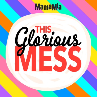 This Glorious Mess:Mamamia Podcasts