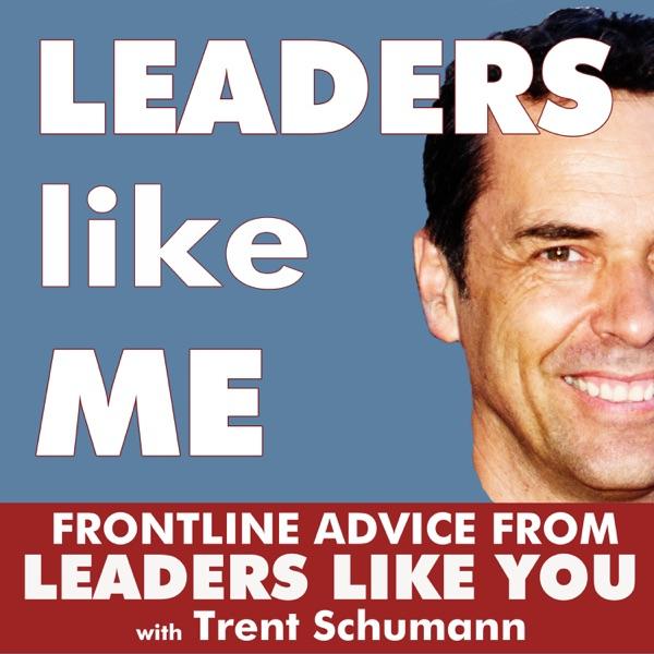 LEADERS like ME: Leadership / Management / Teamwork. Frontline wisdom from leaders just like you.