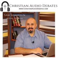 Sam Shamoun's  Debates podcast
