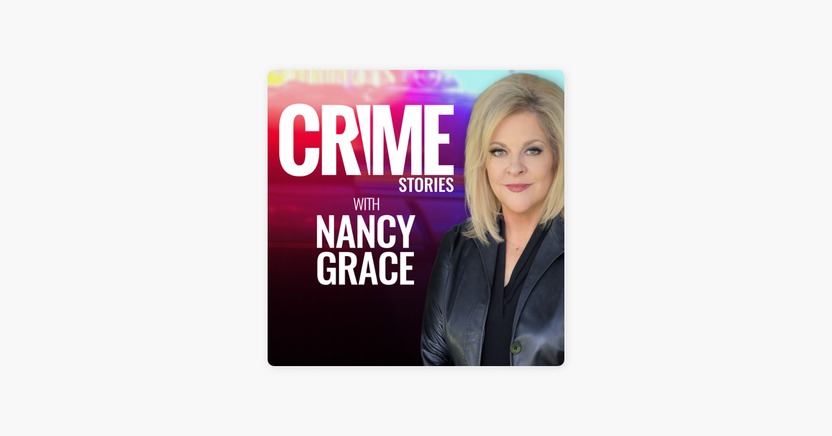 Crime Stories with Nancy Grace on Apple Podcasts