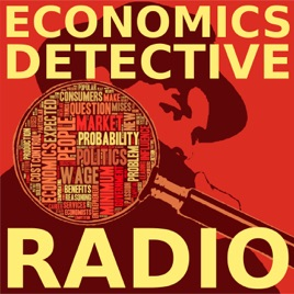 Economics Detective Radio on Apple Podcasts