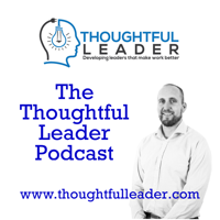 The Thoughtful Leader Podcast podcast