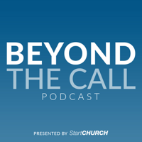 Beyond the Call Podcast presented by StartCHURCH | Helping empower pastors and ministry leaders. podcast