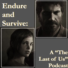 Endure and Survive: A The Last of Us Podcast