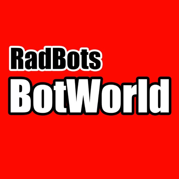 RadBots BotWorld Podcast