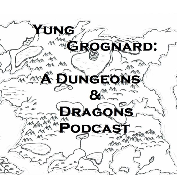 Yung Grognard: A Dungeons and Dragons Podcast