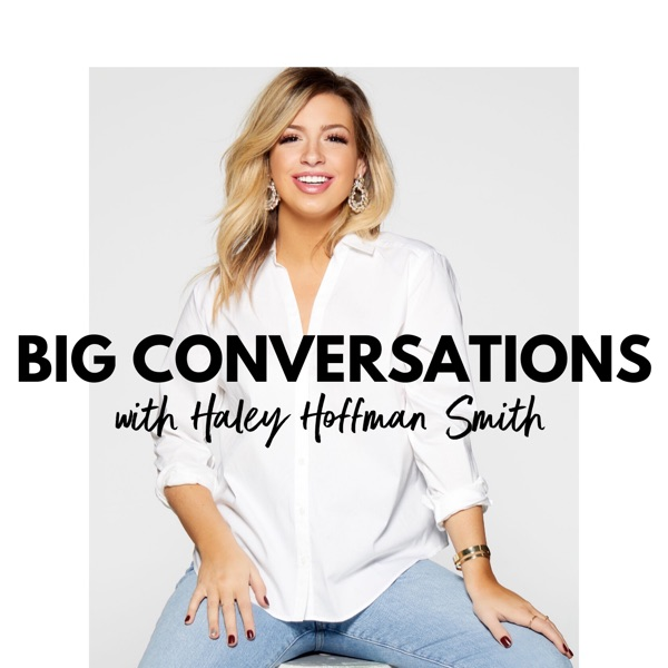 Big Conversations with Haley Hoffman Smith