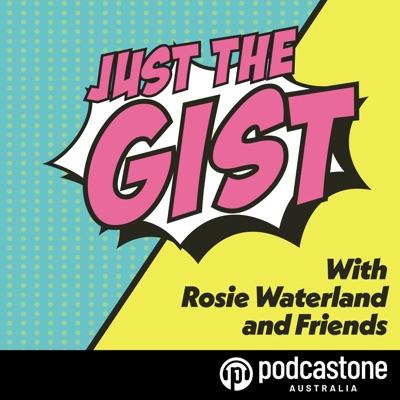 Just the Gist:PodcastOne Australia
