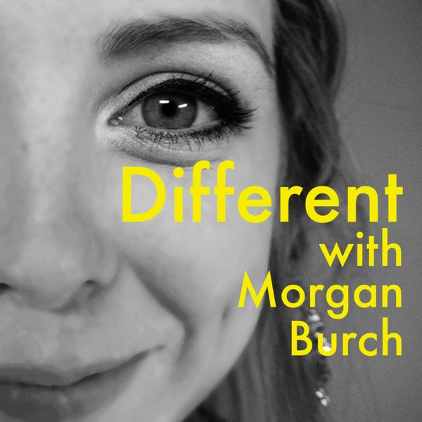 Different with Morgan Burch