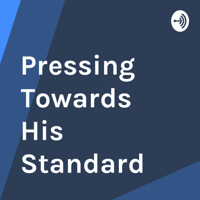 Pressing Towards His Standard podcast