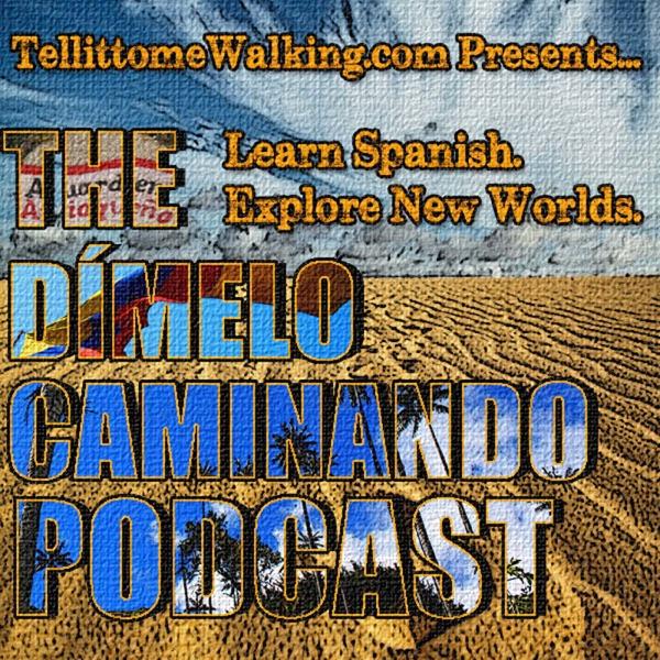 Dímelo Caminando Spanish Podcast: Travel Latin America⎮Learn Spanish⎮ Explore New Worlds