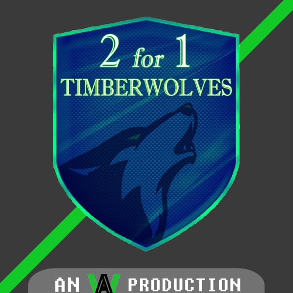 2 for 1 Timberwolves Podcast