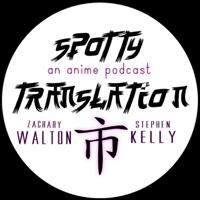 Spotty Translation: An Anime Podcast podcast